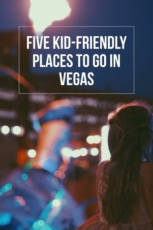 5 Kid-Friendly Places to Go in Vegas