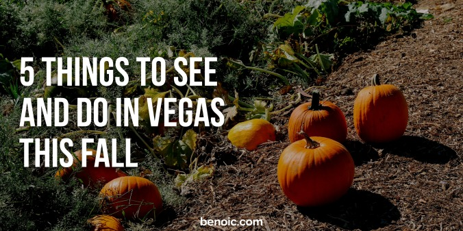 5 Things to Do and See in Vegas This Fall